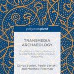 Conceptualizando la Arqueología Transmedia (Scolari, Bertetti y Freeman, 2014)