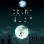 Cine, literatura y videojuegos (XXVI): «Selma and the Wisp», niños góticos e indie games; una fórmula que no cesa de dar frutos