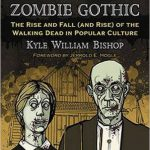 «American Zombie Gothic: The Rise and Fall (and Rise) of the Walking Dead in Popular Culture» (Bishop, 2010)