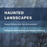 Reseña: «Haunted Landscapes: Super-Nature and the Environment» (Heholt y Downing, 2016)