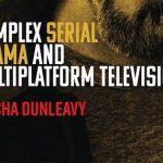 Hacia una definición y análisis del «complex serial drama» según Trisha Dunleavy (2018)